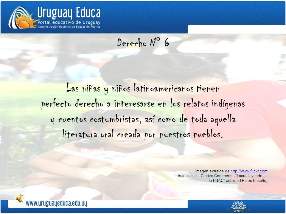 Derecho N° 6 Las niñas y niños latinoamericanos tienen perfecto derecho a interesarse en los relatos indígenas y cuentos costumbristas, así como de toda aquella literatura oral creada por nuestros pueblos.