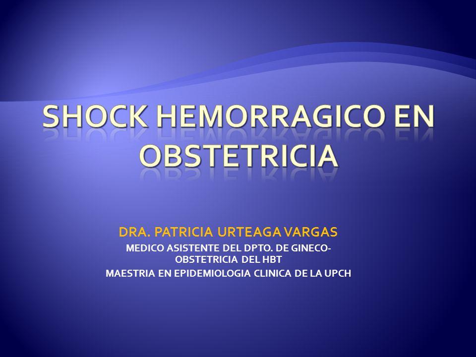 DRA. PATRICIA URTEAGA VARGAS MEDICO ASISTENTE DEL DPTO. DE GINECO- OBSTETRICIA DEL HBT MAESTRIA EN EPIDEMIOLOGIA CLINICA DE LA UPCH