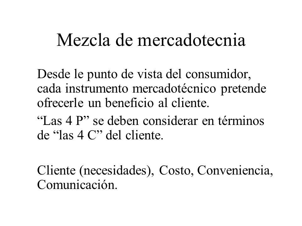 Mezcla de mercadotecnia Desde le punto de vista del consumidor, cada instrumento mercadotécnico pretende ofrecerle un beneficio al cliente.