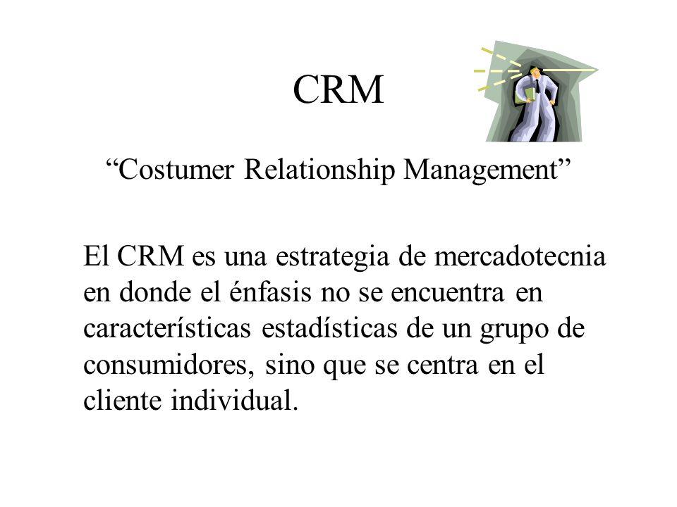 CRM Costumer Relationship Management El CRM es una estrategia de mercadotecnia en donde el énfasis no se encuentra en características estadísticas de un grupo de consumidores, sino que se centra en el cliente individual.