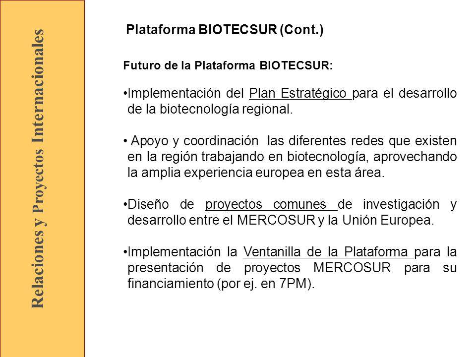 Relaciones y Proyectos Internacionales Plataforma BIOTECSUR (Cont.) Futuro de la Plataforma BIOTECSUR: Implementación del Plan Estratégico para el desarrollo de la biotecnología regional.