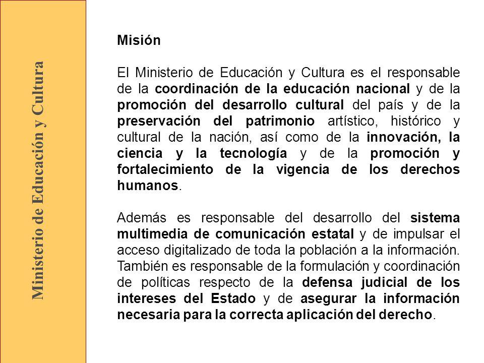 Misión El Ministerio de Educación y Cultura es el responsable de la coordinación de la educación nacional y de la promoción del desarrollo cultural del país y de la preservación del patrimonio artístico, histórico y cultural de la nación, así como de la innovación, la ciencia y la tecnología y de la promoción y fortalecimiento de la vigencia de los derechos humanos.