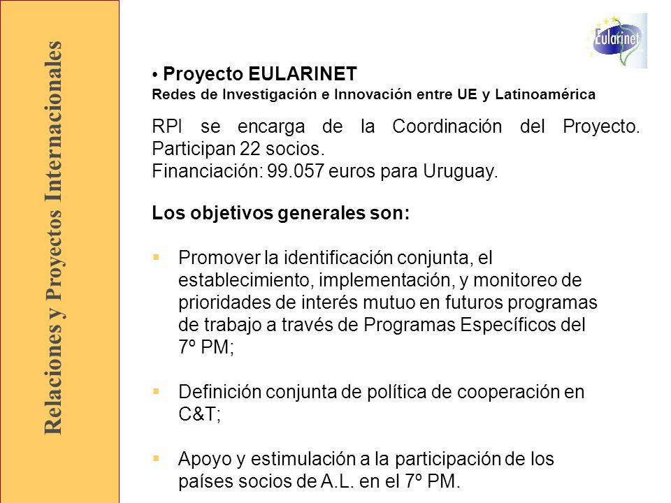 Relaciones y Proyectos Internacionales Proyecto EULARINET Redes de Investigación e Innovación entre UE y Latinoamérica Los objetivos generales son: Promover la identificación conjunta, el establecimiento, implementación, y monitoreo de prioridades de interés mutuo en futuros programas de trabajo a través de Programas Específicos del 7º PM; Definición conjunta de política de cooperación en C&T; Apoyo y estimulación a la participación de los países socios de A.L.