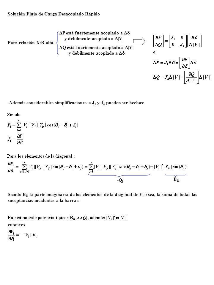 Solución Flujo de Carga Desacoplado Rápido Para relación X/R alta P está fuertemente acoplado a y debilmente acoplado a |V| Además considerables simpl