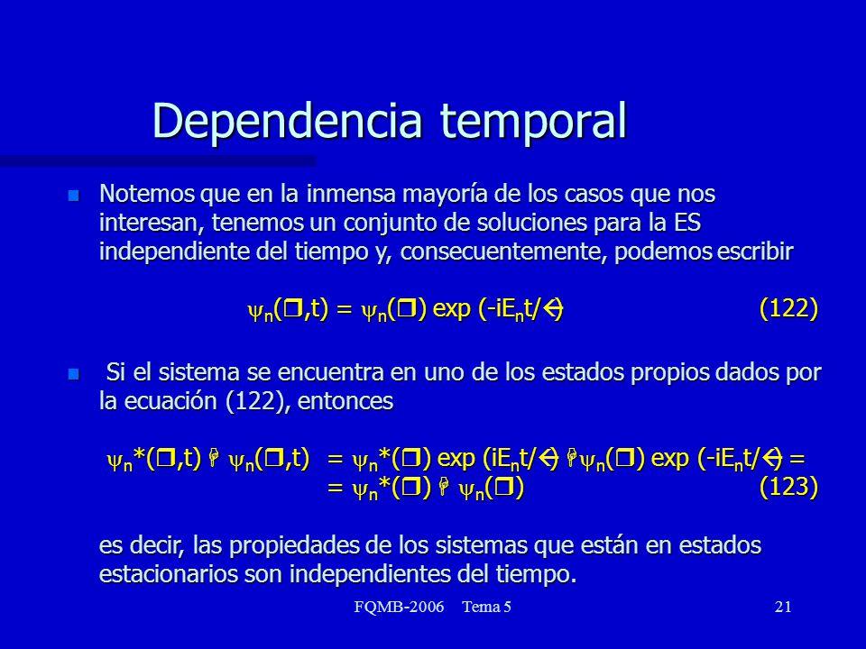 FQMB-2006 Tema 521 Notemos que en la inmensa mayoría de los casos que nos interesan, tenemos un conjunto de soluciones para la ES independiente del ti