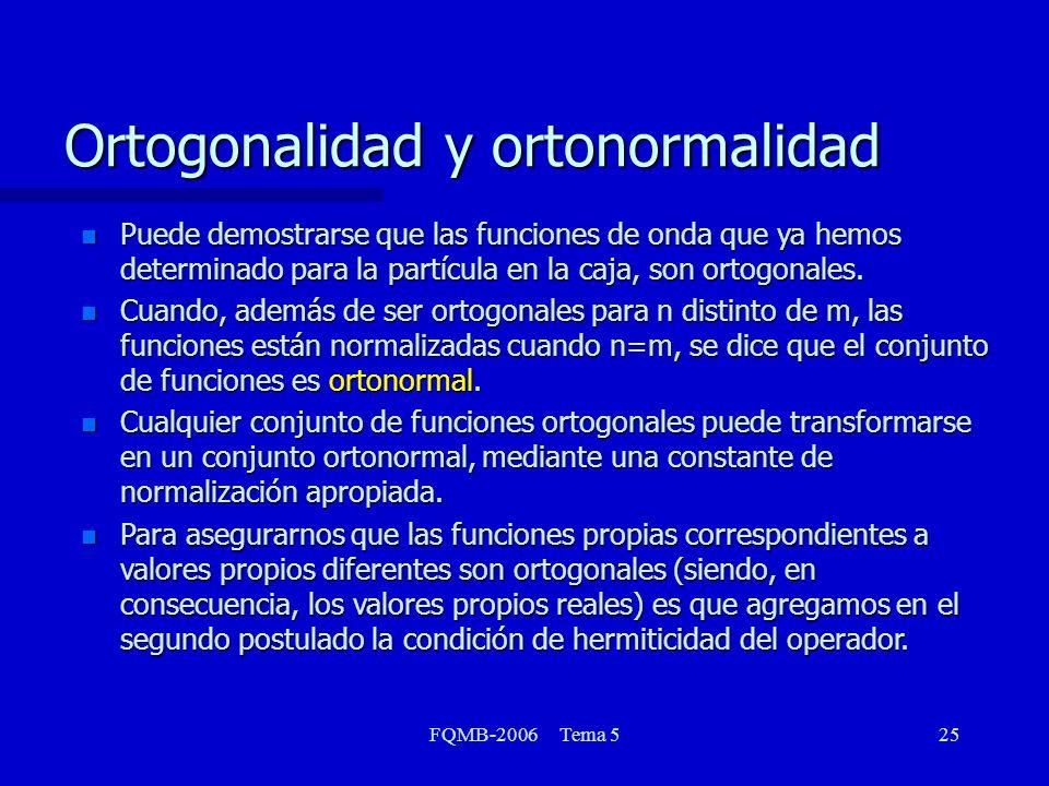 FQMB-2006 Tema 525 n Puede demostrarse que las funciones de onda que ya hemos determinado para la partícula en la caja, son ortogonales. n Cuando, ade