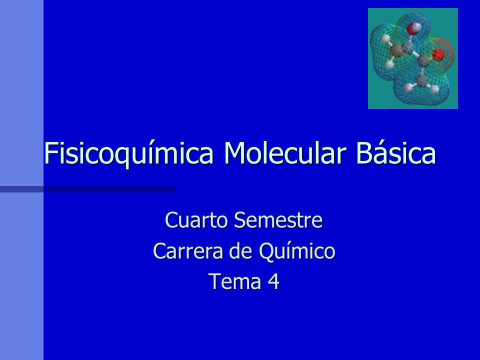 Fisicoquímica Molecular Básica Cuarto Semestre Carrera de Químico Tema 4