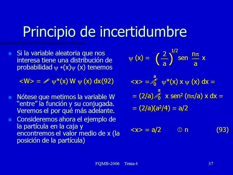 FQMB-2006 Tema 437 Principio de incertidumbre Si la variable aleatoria que nos interesa tiene una distribución de probabilidad (x) (x) tenemos = *(x)