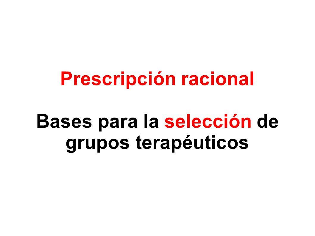 Prescripción racional Bases para la selección de grupos terapéuticos