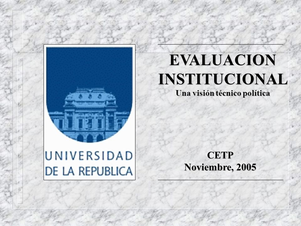 EVALUACION INSTITUCIONAL Una visión técnico política CETP Noviembre, 2005