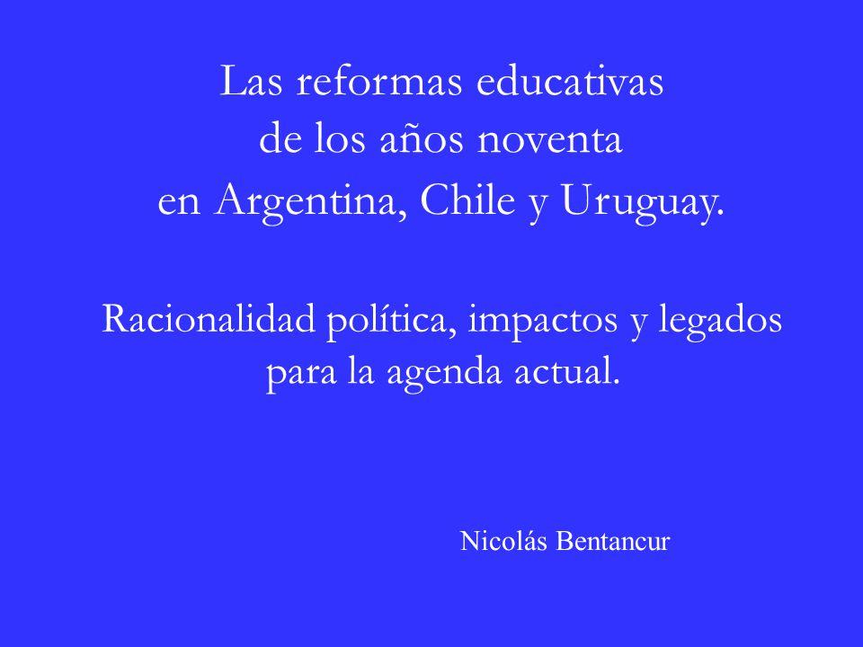 Las reformas educativas de los años noventa en Argentina, Chile y Uruguay.