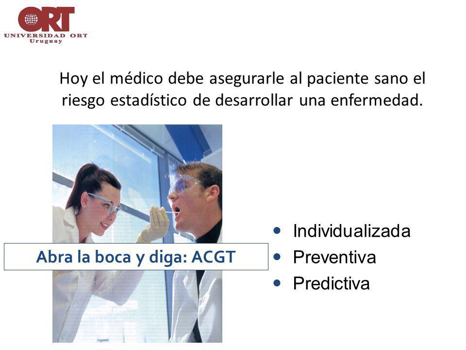 Abra la boca y diga: ACGT Hoy el médico debe asegurarle al paciente sano el riesgo estadístico de desarrollar una enfermedad.