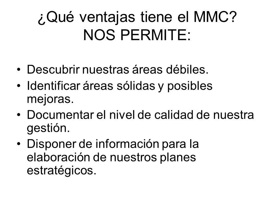 ¿Qué ventajas tiene el MMC.NOS PERMITE: Sistematizar.