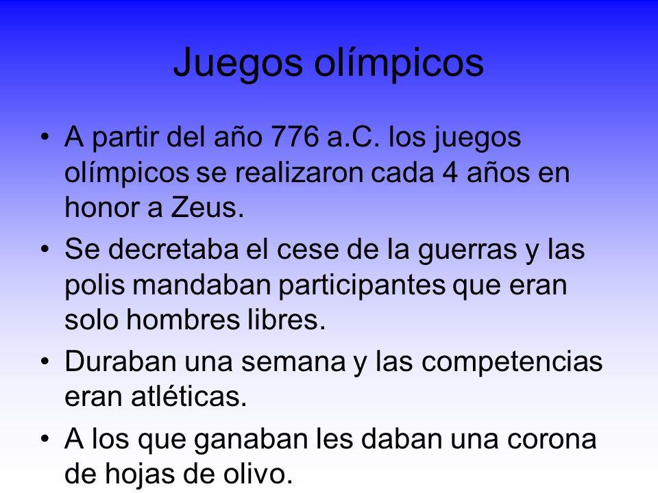 Juegos olímpicos A partir del año 776 a.C. los juegos olímpicos se realizaron cada 4 años en honor a Zeus. Se decretaba el cese de la guerras y las po