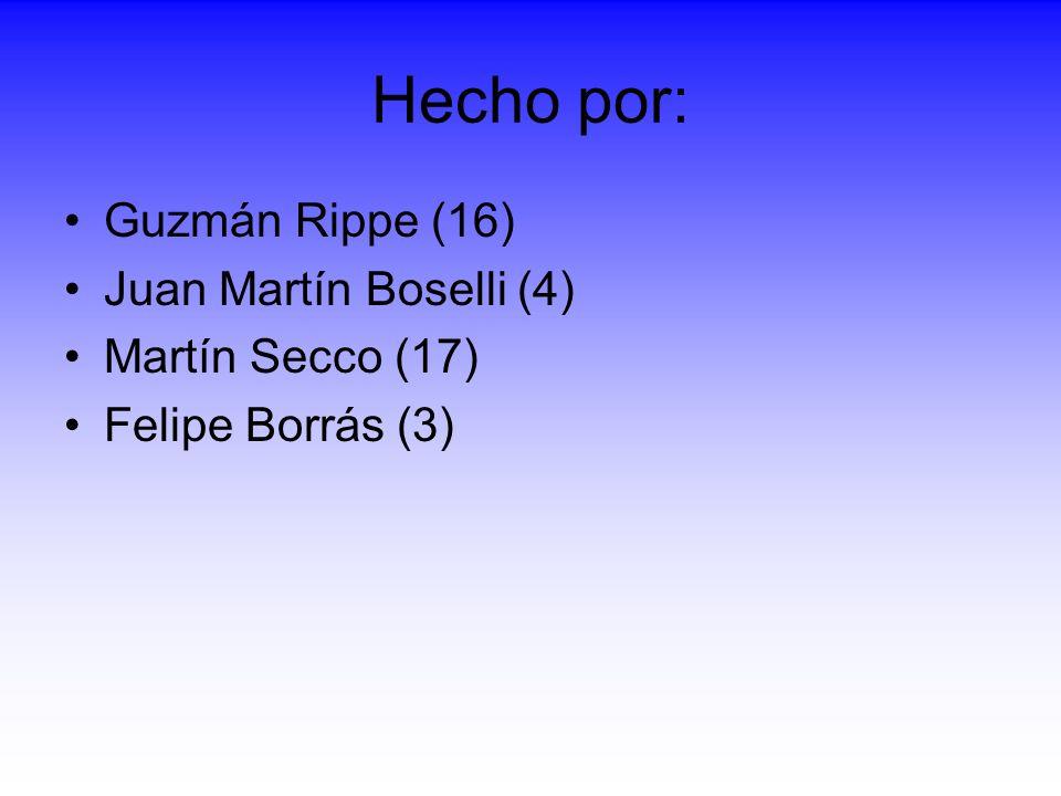 Hecho por: Guzmán Rippe (16) Juan Martín Boselli (4) Martín Secco (17) Felipe Borrás (3)