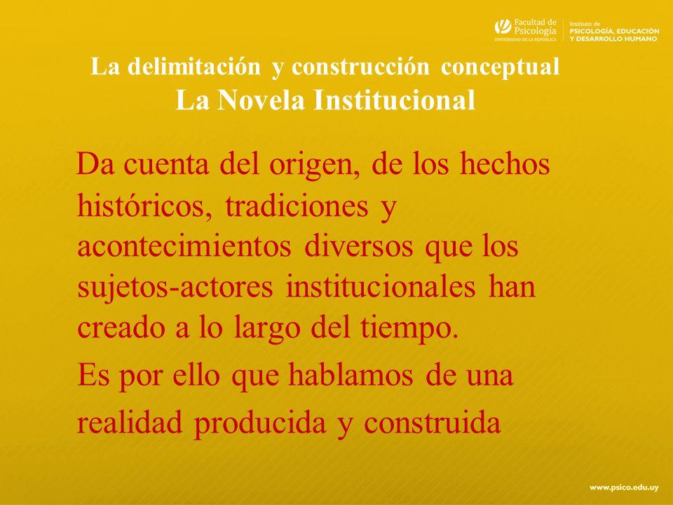 La delimitación y construcción conceptual La Novela Institucional Da cuenta del origen, de los hechos históricos, tradiciones y acontecimientos divers