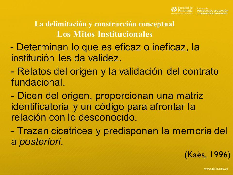 La delimitación y construcción conceptual Los Mitos Institucionales - Determinan lo que es eficaz o ineficaz, la institución les da validez. - Relatos