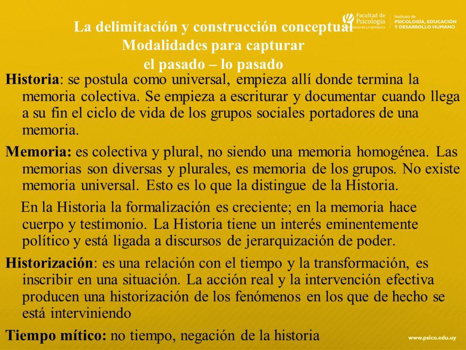 La delimitación y construcción conceptual Modalidades para capturar el pasado – lo pasado Historia: se postula como universal, empieza allí donde term