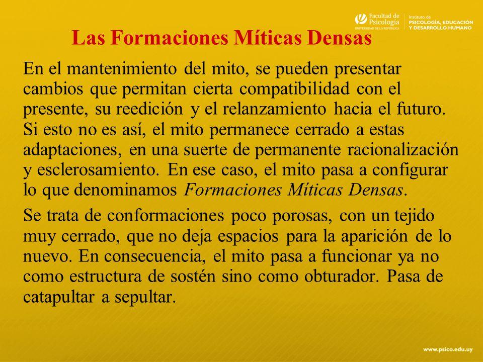 Las Formaciones Míticas Densas En el mantenimiento del mito, se pueden presentar cambios que permitan cierta compatibilidad con el presente, su reedic