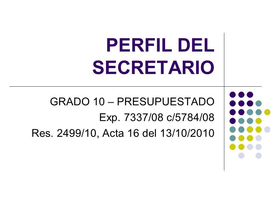 PERFIL DEL SECRETARIO GRADO 10 – PRESUPUESTADO Exp. 7337/08 c/5784/08 Res. 2499/10, Acta 16 del 13/10/2010