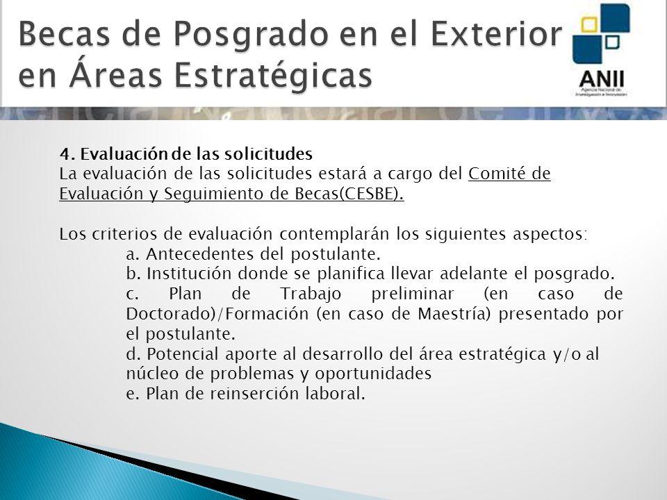 4. Evaluación de las solicitudes La evaluación de las solicitudes estará a cargo del Comité de Evaluación y Seguimiento de Becas(CESBE). Los criterios