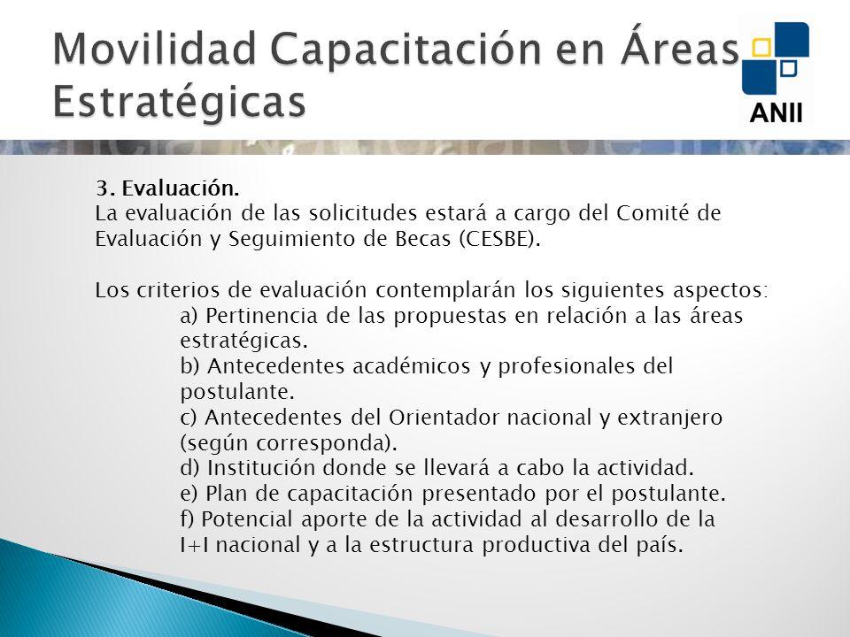 Movilidad 3. Evaluación. La evaluación de las solicitudes estará a cargo del Comité de Evaluación y Seguimiento de Becas (CESBE). Los criterios de eva