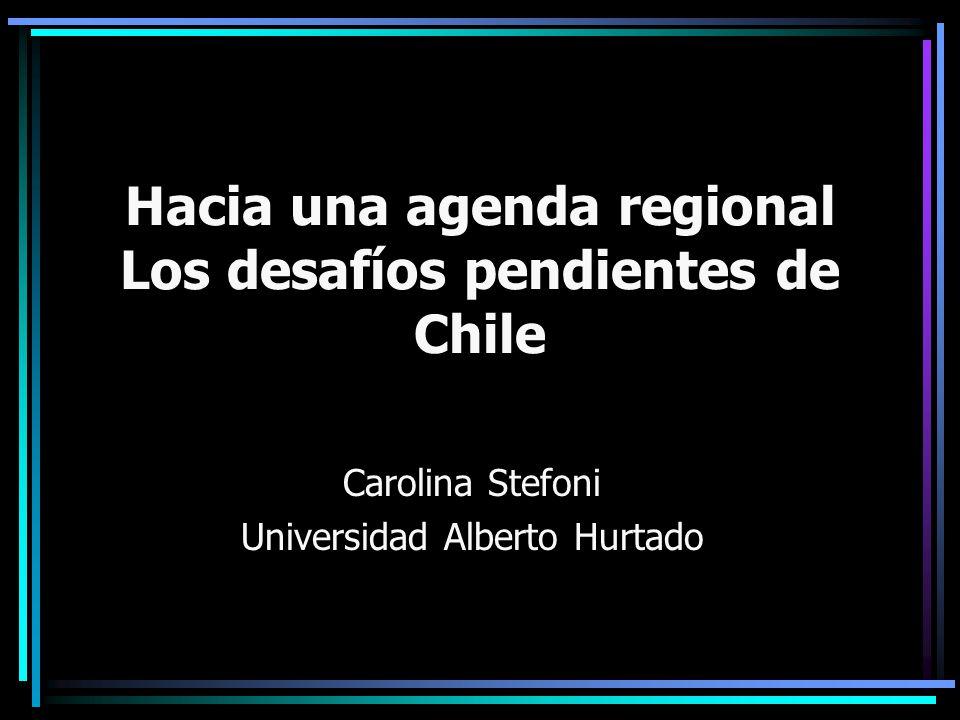 Hacia una agenda regional Los desafíos pendientes de Chile Carolina Stefoni Universidad Alberto Hurtado