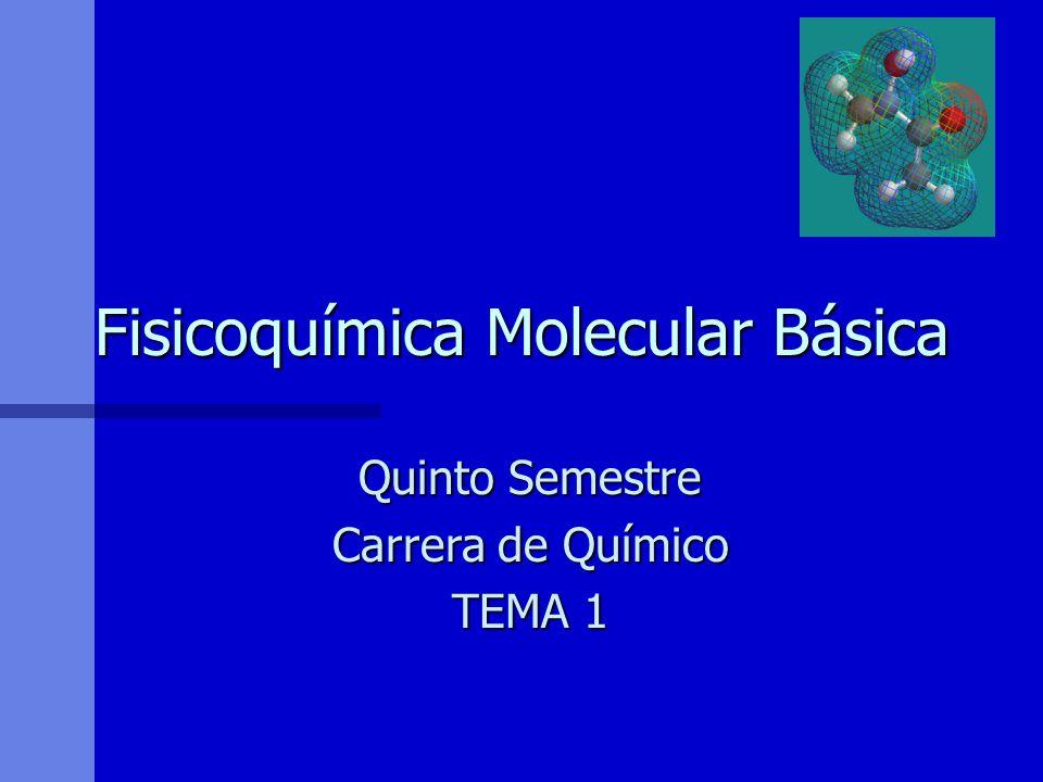 Fisicoquímica Molecular Básica Quinto Semestre Carrera de Químico TEMA 1