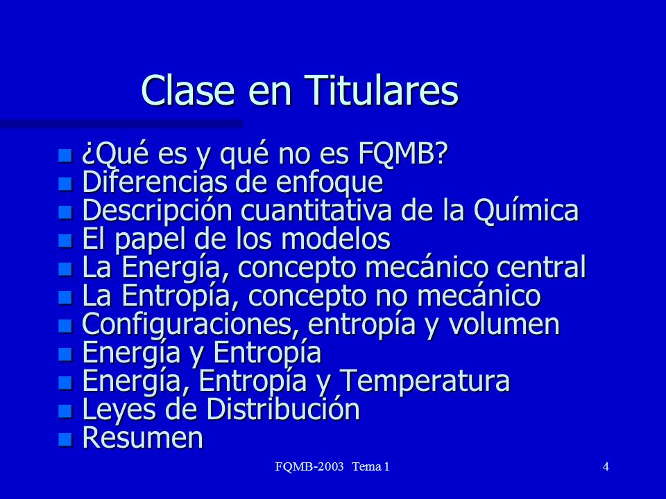 FQMB-2003 Tema 14 Clase en Titulares n ¿Qué es y qué no es FQMB? n Diferencias de enfoque n Descripción cuantitativa de la Química n El papel de los m