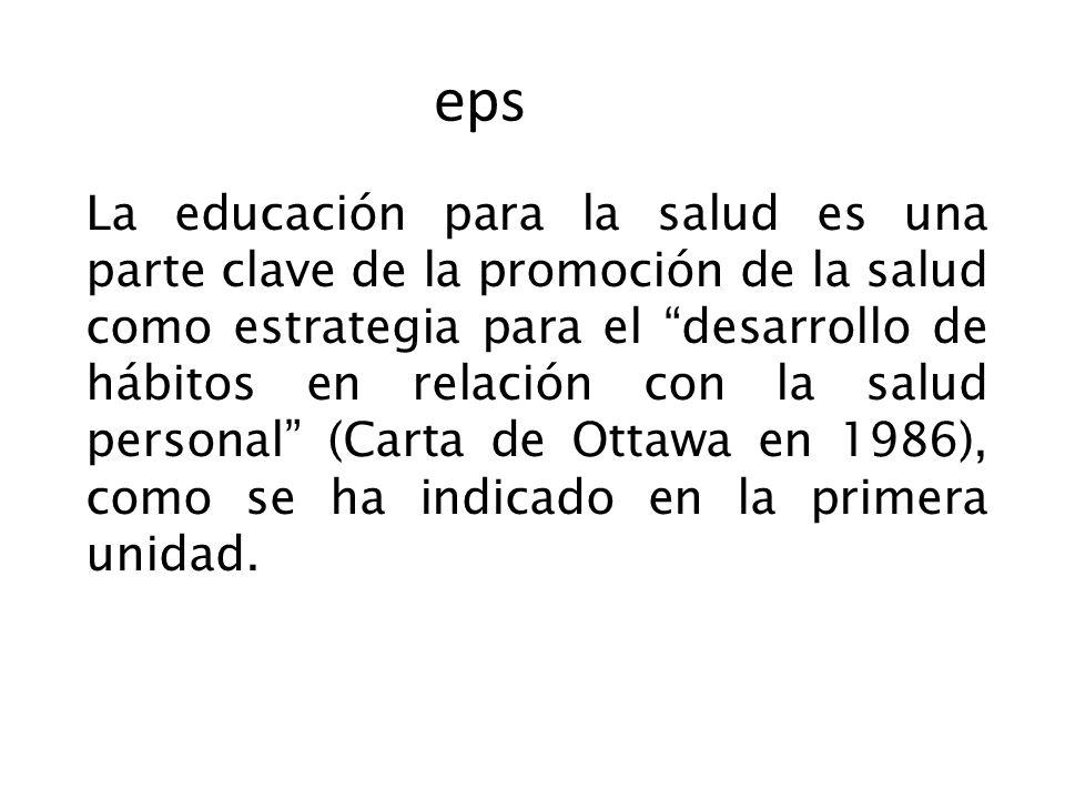 eps La educación para la salud es una parte clave de la promoción de la salud como estrategia para el desarrollo de hábitos en relación con la salud p