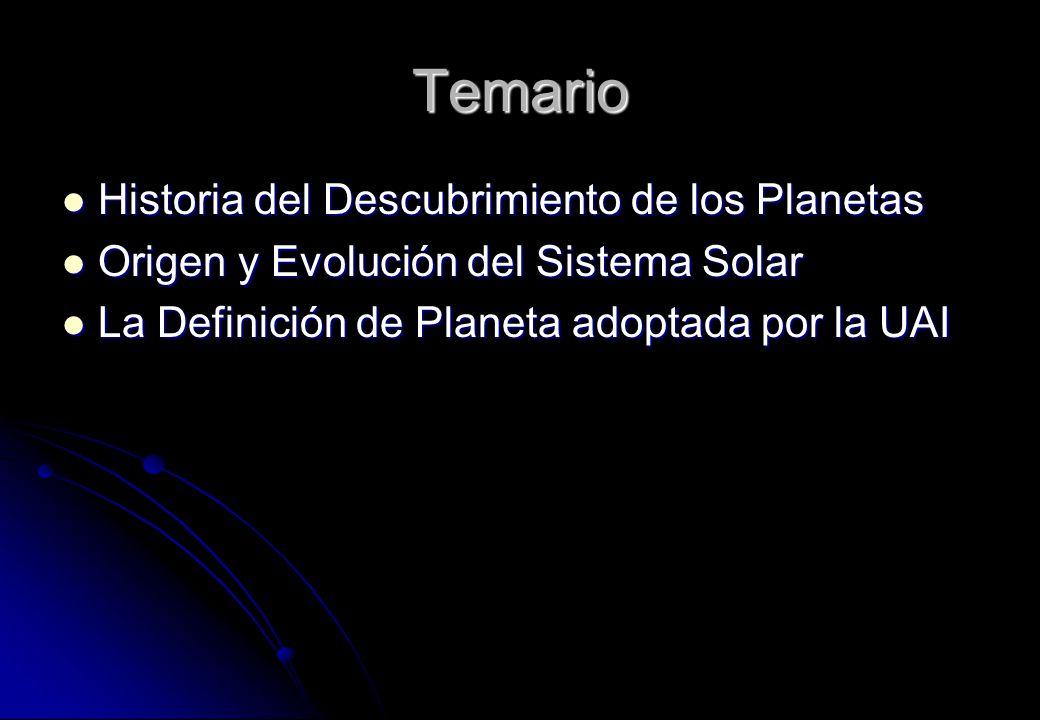 Temario Historia del Descubrimiento de los Planetas Historia del Descubrimiento de los Planetas Origen y Evolución del Sistema Solar Origen y Evolució