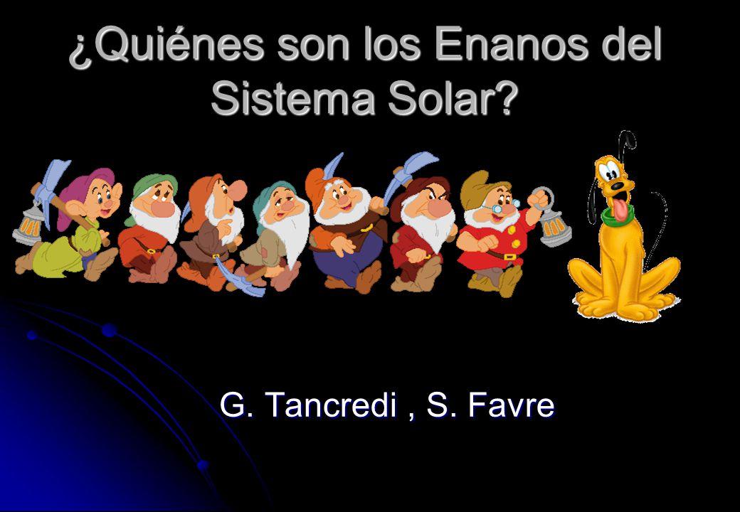 ¿Quiénes son los Enanos del Sistema Solar? G. Tancredi, S. Favre