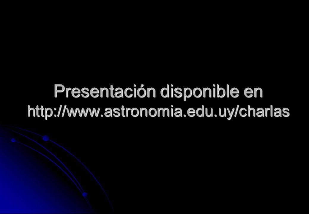 Presentación disponible en http://www.astronomia.edu.uy/charlas