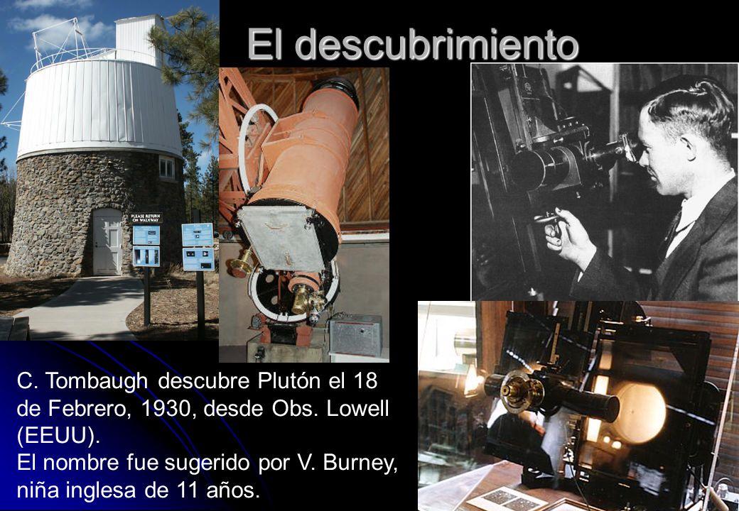 El descubrimiento C. Tombaugh descubre Plutón el 18 de Febrero, 1930, desde Obs. Lowell (EEUU). El nombre fue sugerido por V. Burney, niña inglesa de