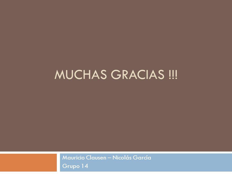 MUCHAS GRACIAS !!! Mauricio Clausen – Nicolás García Grupo 14
