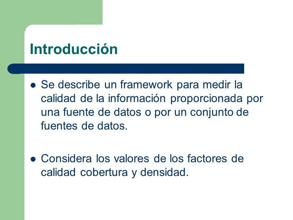 Introducción Funciones de combinación – Estiman el valor de la calidad de la información cuando los datos de diferentes fuentes son integrados.
