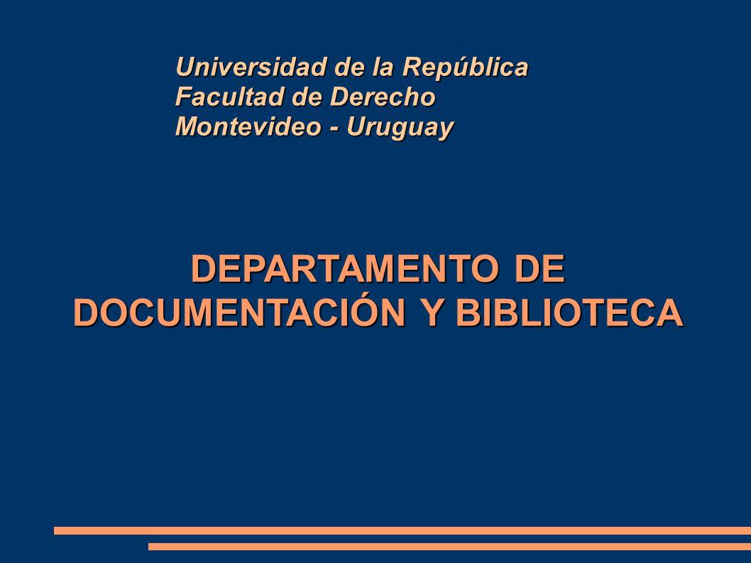 DEPARTAMENTO DE DOCUMENTACIÓN Y BIBLIOTECA Universidad de la República Facultad de Derecho Montevideo - Uruguay