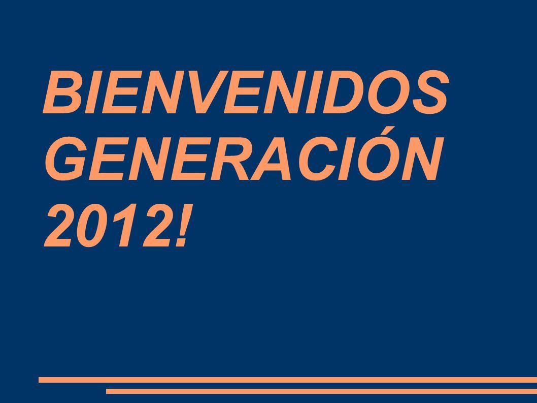 BIENVENIDOS GENERACIÓN 2012!
