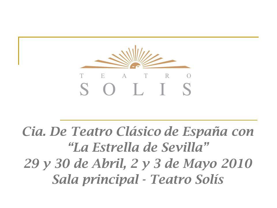 Cia. De Teatro Clásico de España con La Estrella de Sevilla 29 y 30 de Abril, 2 y 3 de Mayo 2010 Sala principal - Teatro Solís