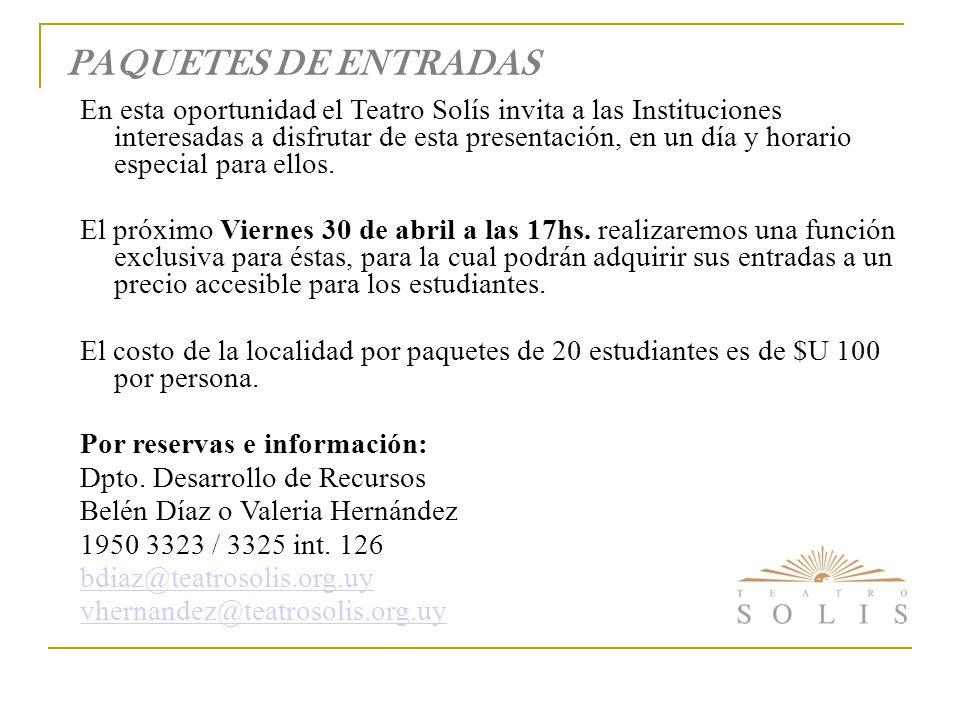 PAQUETES DE ENTRADAS En esta oportunidad el Teatro Solís invita a las Instituciones interesadas a disfrutar de esta presentación, en un día y horario especial para ellos.
