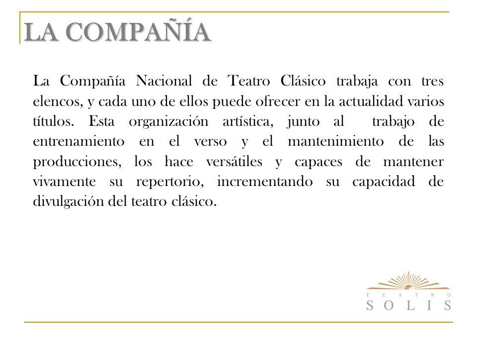 LA COMPAÑÍA La Compañía Nacional de Teatro Clásico trabaja con tres elencos, y cada uno de ellos puede ofrecer en la actualidad varios títulos.