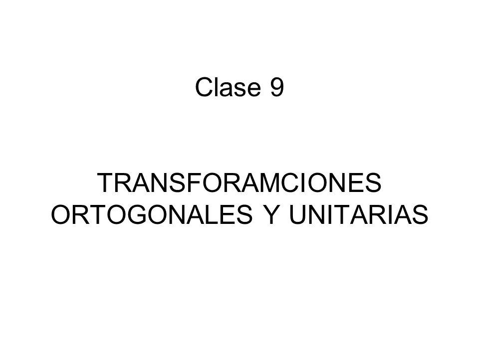 Clase 9 TRANSFORAMCIONES ORTOGONALES Y UNITARIAS