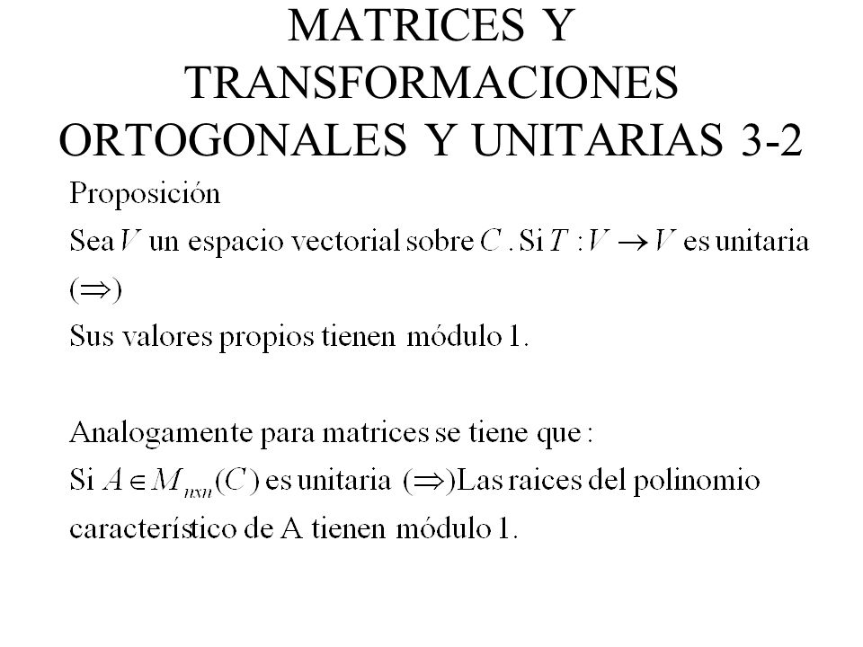 TEOREMA ESPECTRAL PARA T.UNITARIAS Sea V un espacio vectorial complejo (K=C) de dimensión finita.