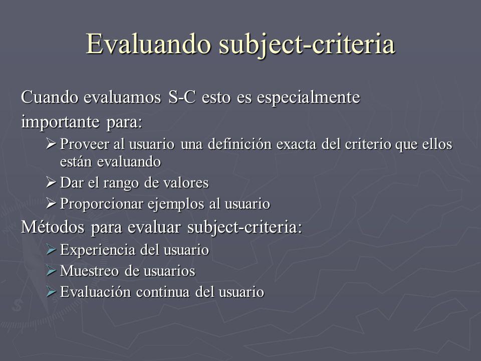 Evaluando subject-criteria Cuando evaluamos S-C esto es especialmente importante para: Proveer al usuario una definición exacta del criterio que ellos
