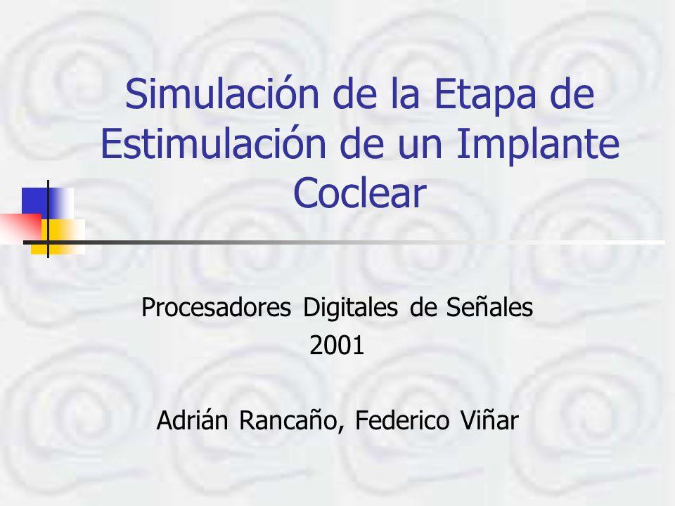 Simulación de la Etapa de Estimulación de un Implante Coclear Procesadores Digitales de Señales 2001 Adrián Rancaño, Federico Viñar