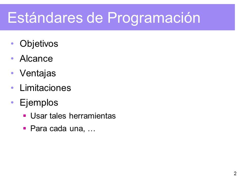 2 Estándares de Programación Objetivos Alcance Ventajas Limitaciones Ejemplos Usar tales herramientas Para cada una, …