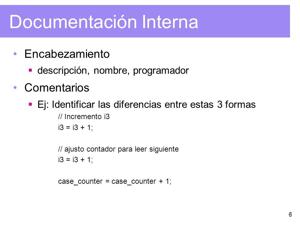 6 Documentación Interna Encabezamiento descripción, nombre, programador Comentarios Ej: Identificar las diferencias entre estas 3 formas // Incremento
