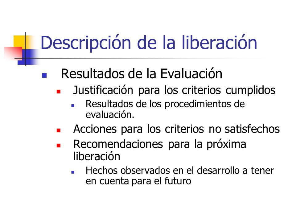 Descripción de la liberación Resultados de la Evaluación Justificación para los criterios cumplidos Resultados de los procedimientos de evaluación.