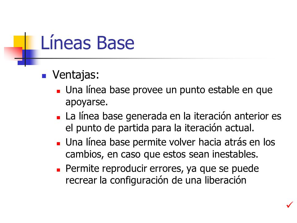 Líneas Base Ventajas: Una línea base provee un punto estable en que apoyarse.