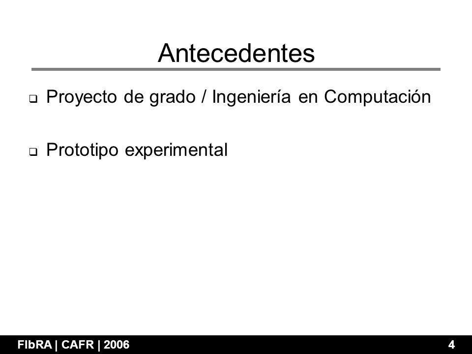Proyecto de grado / Ingeniería en Computación Prototipo experimental FIbRA | CAFR | 2006 4 Antecedentes